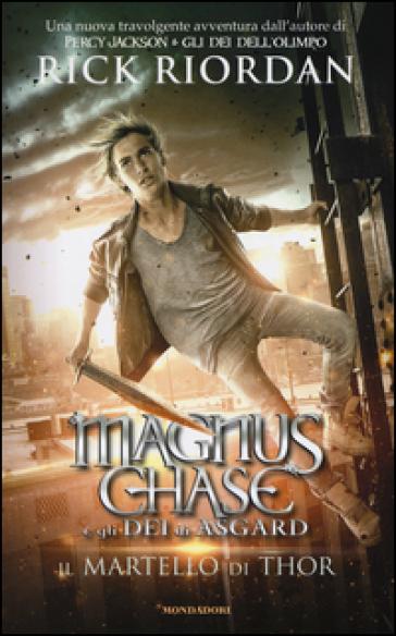 Il martello di Thor. Magnus Chase e gli dei di Asgard. 2. - Rick Riordan |
