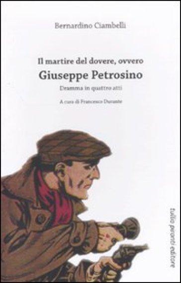 Il martire del dovere, ovvero Giuseppe Petrosino. Dramma in quattro atti - Bernardino Ciambelli   Thecosgala.com