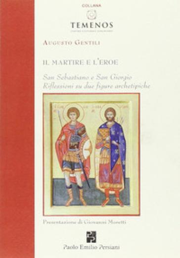Il martire e l'eroe. San Sebastiano e San Giorgio. Riflessioni su due figure archetipiche - Augusto Gentili pdf epub