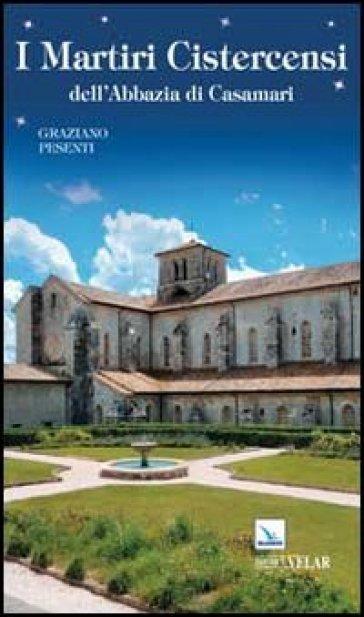 I martiri cistercensi dell'abbazia di Casamari - Graziano Pesenti |