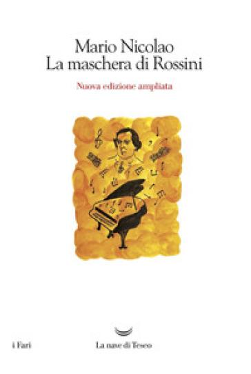 La maschera di Rossini. Ediz. ampliata - Mario Nicolao | Thecosgala.com
