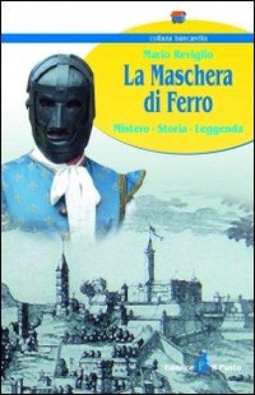 La maschera di ferro. Mistero, storia, leggenda - Mario Reviglio | Rochesterscifianimecon.com