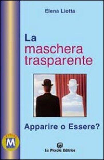La maschera trasparente. Essere o apparire? - Elena Liotta  