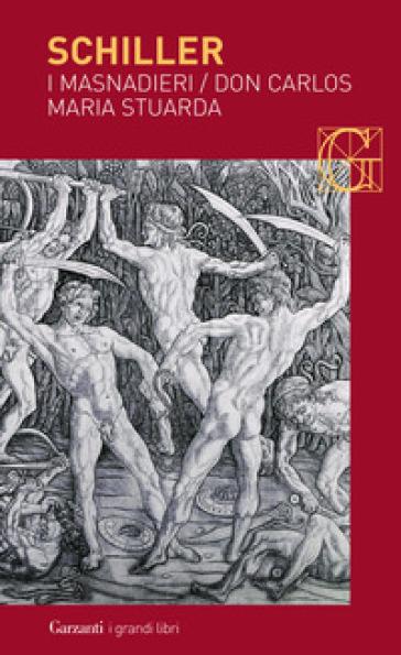 I masnadieri-Don Carlos-Maria Stuarda - Friedrich Schiller | Thecosgala.com