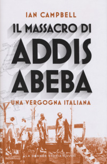 Il massacro di Addis Abeba. Una vergogna italiana - Ian Campbell | Ericsfund.org
