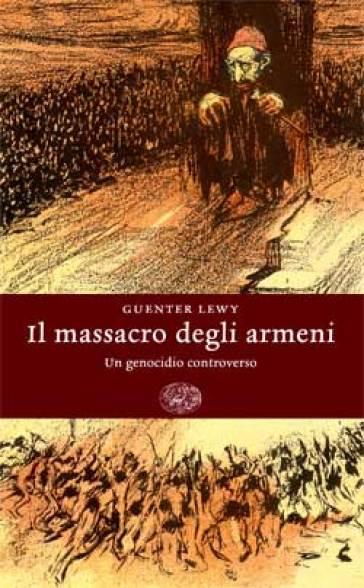Il massacro degli Armeni. Un genocidio controverso - Guenter Lewy | Rochesterscifianimecon.com