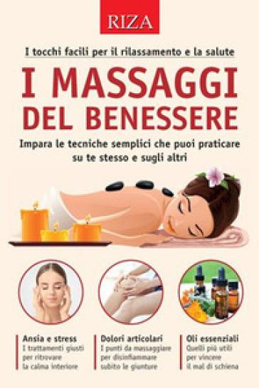 I Massaggi Del Benessere I Tocchi Facili Per Il Rilassamento E La Salute Libro Mondadori Store
