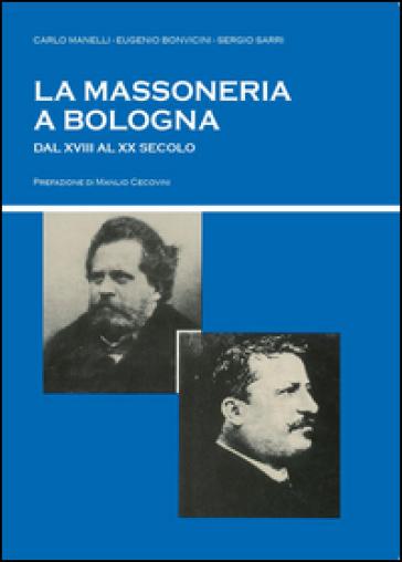 La massoneria a Bologna dal XVIII al XX secolo - Sergio Sarri |