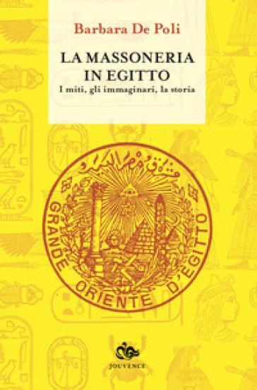 La massoneria in Egitto. I miti, gli immaginari, la storia - Barbara De Poli | Kritjur.org