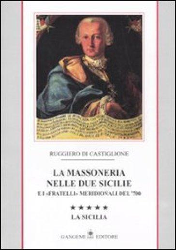 La massoneria nelle due Sicilie e i «fratelli» meridionali del '700. 5.La Sicilia - Ruggiero Di Castiglione  