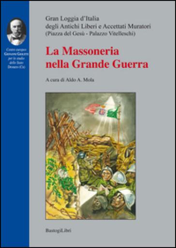 La massoneria nella grande guerra - A. A. Mola |
