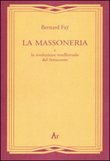 La massoneria e la rivoluzione intellettuale del Settecento - Bernard Fay | Kritjur.org