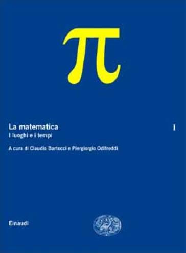 La matematica. 1.I luoghi e i tempi - C. Bartocci   Thecosgala.com
