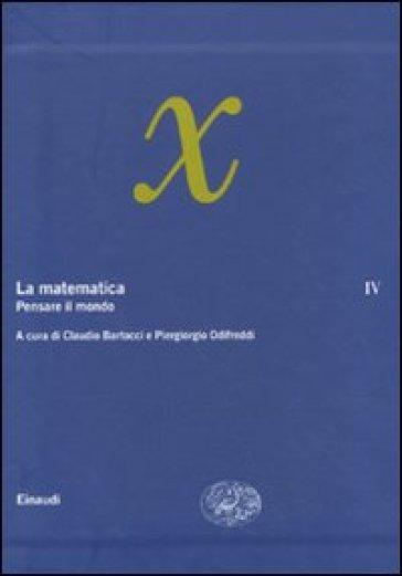 La matematica. 4: Pensare il mondo - C. Bartocci |