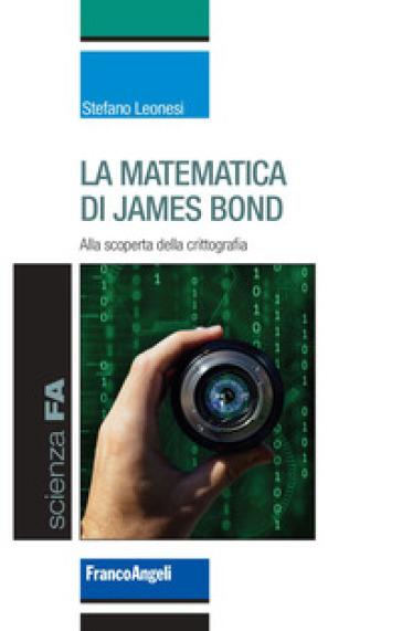 La matematica di James Bond. Alla scoperta della crittografia - Stefano Leonesi | Thecosgala.com