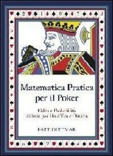 La matematica applicata al poker. Calcolo Odds e probabilità per texas Hold'em e Omaha - Pat Dittmar   Rochesterscifianimecon.com