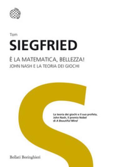 E la matematica, bellezza! John Nash e la teoria dei giochi. Ediz. illustrata - Tom Siegfried | Ericsfund.org