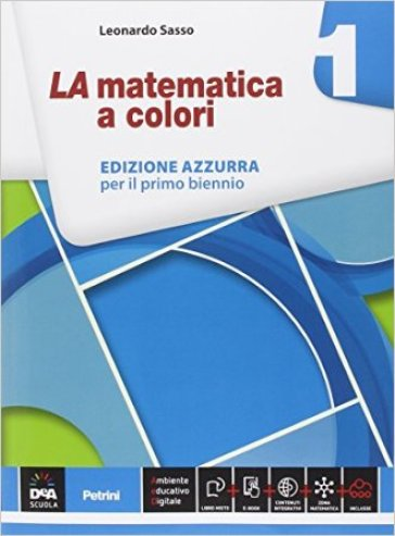 La matematica a colori. Ediz. azzurra. Per le Scuole superiori. Con e-book. Con espansione online. 1. - Leonardo Sasso pdf epub