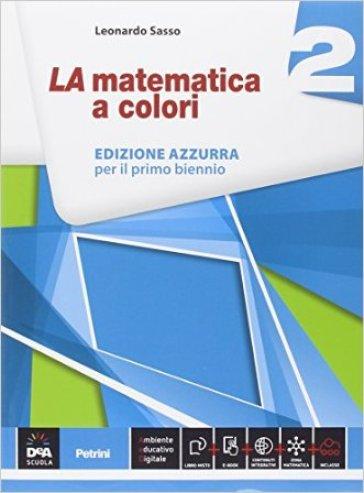 La matematica a colori. Ediz. azzurra. Per le Scuole superiori. Con e-book. Con espansione online. 2. - Leonardo Sasso |
