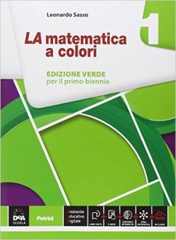 La matematica a colori. Ediz. verde. Per le Scuole superiori. Con e-book. Con espansione online. 1. - Leonardo Sasso | Rochesterscifianimecon.com