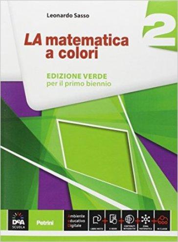 La matematica a colori. Ediz. verde. Per le Scuole superiori. Con e-book. Con espansione online. 2. - Leonardo Sasso  