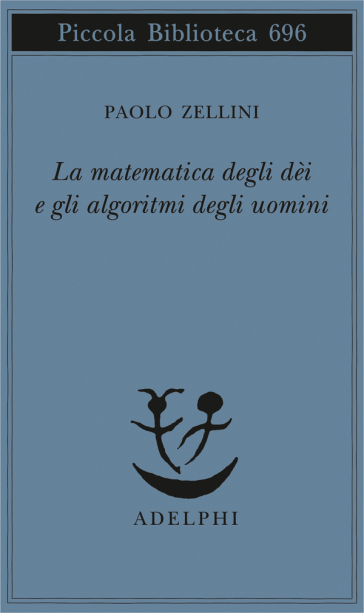 La matematica degli dèi e gli algoritmi degli uomini - Paolo Zellini |