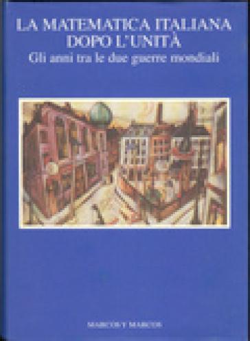 La matematica italiana dopo l'unità. Gli anni tra le due guerre mondiali - Angelo Guerraggio pdf epub