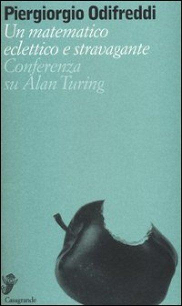 Un matematico eclettico e stravagante. Conferenza su Alan Turing - Piergiorgio Odifreddi | Jonathanterrington.com