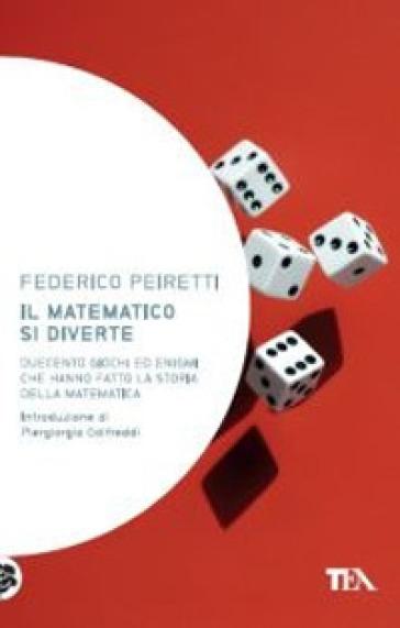 Il matematico si diverte. Duecento giochi ed enigmi che hanno fatto la storia della matematica - Federico Peiretti |