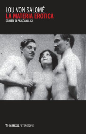 La materia erotica. Scritti di psicoanalisi - Lou Andreas-Salomé   Thecosgala.com