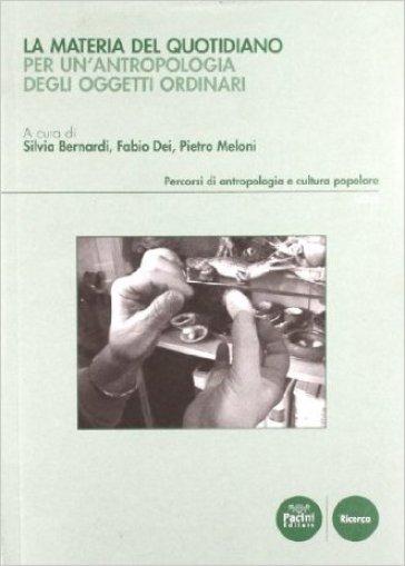 La materia del quotidiano. Oggetti ordinari nell'universo domestico - S. Bernardi pdf epub