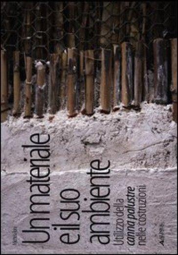 Un materiale e il suo ambiente. Utilizzo della canna palustre nelle costruzioni - Michela Toni | Thecosgala.com