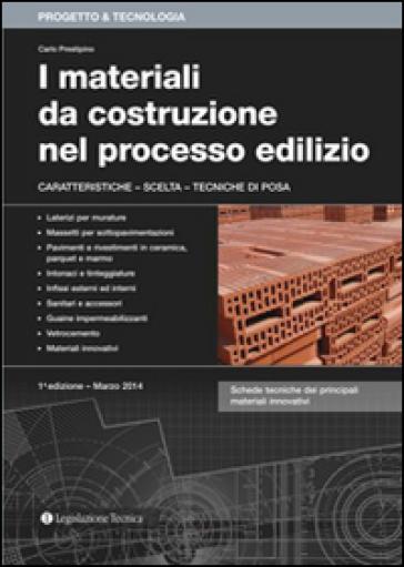 I materiali da costruzione nel processo edilizio. Caratteristiche, scelta, tecniche di posa - Carlo Prestipino |