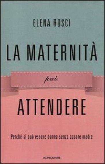 http://www.inmondadori.it/img/maternita-puo-attendere-Elena-Rosci/ea978880462924/BL/BL/63/NZO/