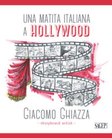 Una matita italiana a Hollywood. Ediz. italiana e inglese - Giacomo Ghiazza |