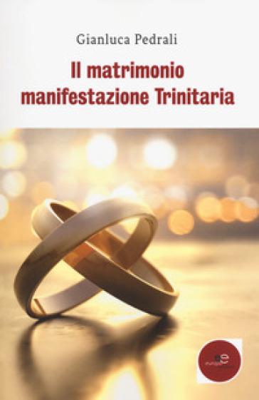 Il matrimonio manifestazione trinitaria - Gianluca Pedrali |