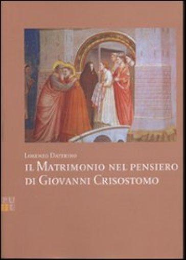 Il matrimonio nel pensiero di Giovanni Crisostomo - Lorenzo Dattrino |