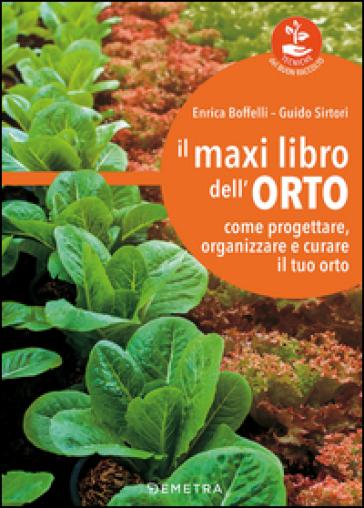 Il maxi libro dell'orto. Come progettare, organizzare e curare il tuo orto - Enrica Boffelli | Thecosgala.com
