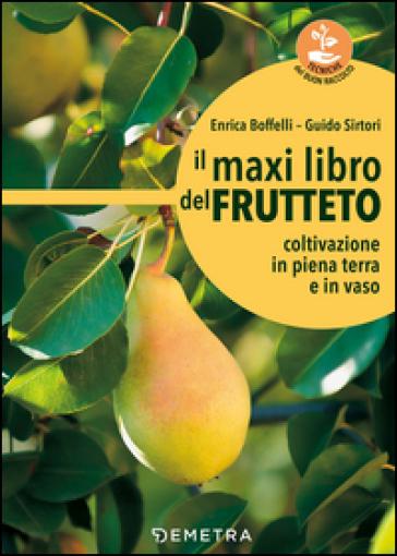 Il maxi libro del frutteto. Coltivazione in piena terra e in vaso - Enrica Boffelli |