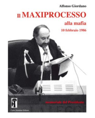Il maxiprocesso alla mafia. 10 febbraio 1986. Memoriale del Presidente - Alfonso Giordano |