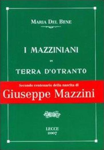 I mazziniani di Terra d'Otranto - Maria Del Bene |