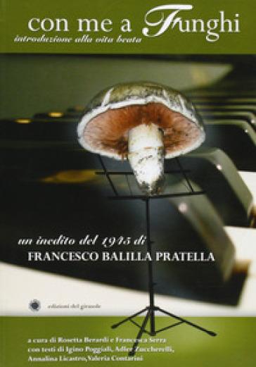 Con me a funghi. Introduzione alla vita beata - Francesco B. Pratella |