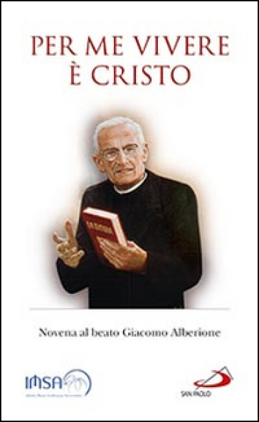 Per me vivere è Cristo. Novena al beato Giacomo Alberione - Giacomo Alberione |