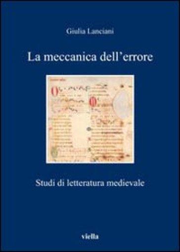 La meccanica dell'errore. Studi di letteratura medievale - Giulia Lanciani |