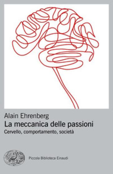 La meccanica delle passioni. Cervello, comportamento, società - Alain Ehrenberg   Thecosgala.com