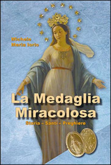 La medaglia miracolosa. Storia, santi, preghiere - Michele M. Iorio | Ericsfund.org