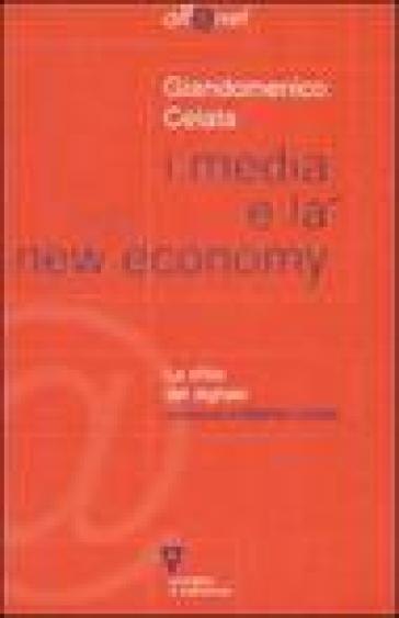 I media e la new economy. La sfida digitale - Giandomenico Celata |