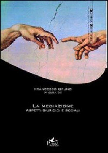 La mediazione. Aspetti giuridici e sociali - F. Bruno   Rochesterscifianimecon.com