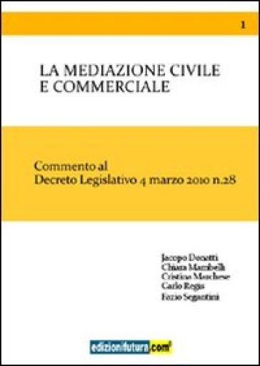 La mediazione civile e commerciale. Commento al decreto legislativo 4 marzo 2010 n. 28 - Cristina Marchese | Rochesterscifianimecon.com