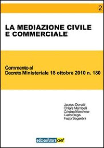 La mediazione civile e commerciale. Commento al Decreto ministeriale 18 ottobre 2010, n. 180 - Chiara Mambelli |